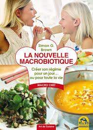 cuisine macrobiotique la nouvelle macrobiotique un livre de simon g brown