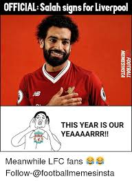 Liverpool Memes - official salah signs for liverpool this year is our yeaaaarrr