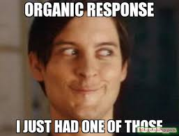 Organic Meme - organic response i just had one of those meme spiderman peter