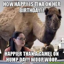 Tina Meme - how happy is tina on her birthday happier than a camel on hump