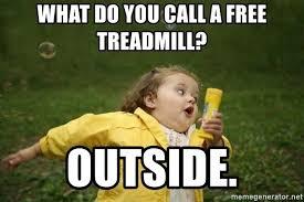 Treadmill Meme - what do you call a free treadmill outside little girl running