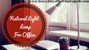Natural Light Desk Lamp by Best Desk Lamp For Studying Heavy Duty Office Chairs