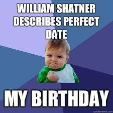 William Shatner Meme - william shatner describes perfect date my birthday success kid