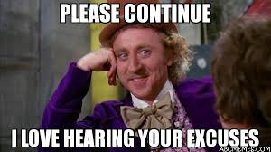 Continue Meme - please continue i love hearing your excuses willywonka abc memes