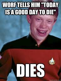 Worf Memes - beautiful worf memes worf tells him today is a good day to s bad