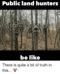 Meme Hunters - public land hunters be like there is quite a bit of truth in this