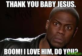 Thank You Jesus Meme - thank you baby jesus boom i love him do you meme kevin hart