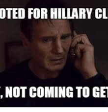 You Almost Had It Meme - oted for hillary cl not coming to get hillary you almost had it