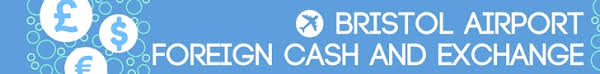 bristol airport bureau de change foreign currency tips for bureau exchange deals at bristol airport