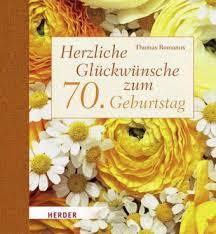 geburtstagssprüche zum 70 herzliche glückwünsche zum 70 geburtstag sachbücher sach und