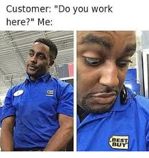 Best Buy Memes - customer do you work here me best buy best buy meme on me me