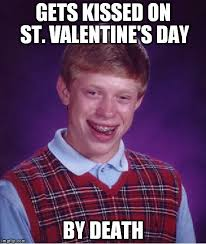 Caption Your Own Meme - bad luck brian gets kissed on st valentine s day by death image