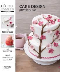cake design cake design pour débutant premiers pas 9782011167606