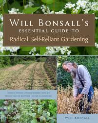 will bonsall u0027s essential guide to radical self reliant gardening