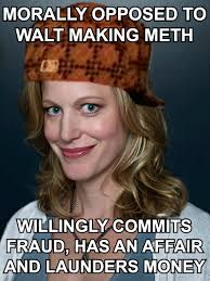 Skyler White Meme - every episode i watch makes me hate her even more tv shows