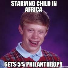 Starving Child Meme - starving child in africa gets 5 philanthropy meme bad luck brian