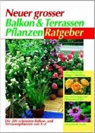 balkon und terrassenpflanzen neuer großer balkon und terrassenpflanzen ratgeber die 200
