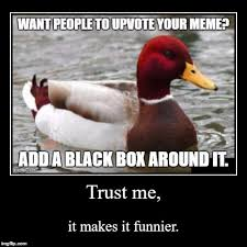 Black Box Meme - it doesn t matter how bad the meme is it ll get to the front page