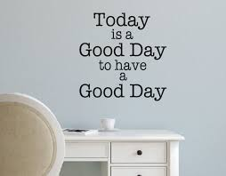 vinyl wall decal today is a good day to have a good day wall zoom
