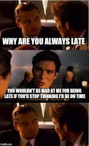 Late Meme - inception meme imgflip