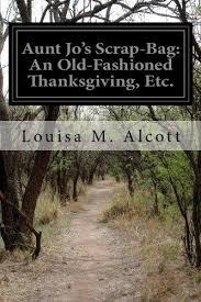 an fashioned thanksgiving louisa may alcott 9781500133870 jo s scrap bag an fashioned thanksgiving