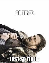So Tired Meme - so tired just so tired meme