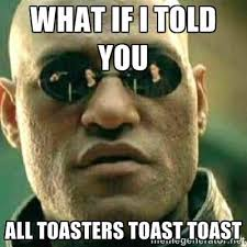 Toast Meme - image 721423 all toasters toast toast know your meme