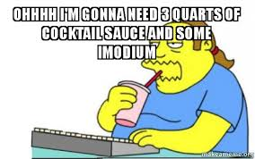 Ohhhh Meme - ohhhh i m gonna need 3 quarts of cocktail sauce and some imodium