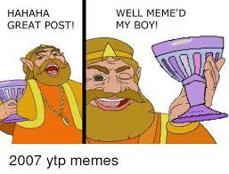 Meme D - hahaha great post well meme d my boy 2007 ytp memes meme on me me