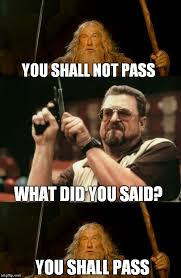 You Shall Not Pass Meme - you should pass imgflip