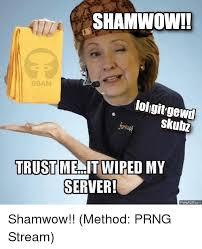 Shamwow Meme - shamwow dban lol gitgewd skubz trust me it wiped my server