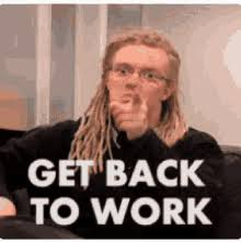 Back To Work Meme - get back to work meme gifs tenor
