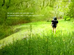 nature quotes to live by do not go where the path may lead go instead where there is no