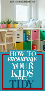 how to encourage your kids to be tidy room kids teaching kids