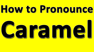 how to pronounce caramel youtube