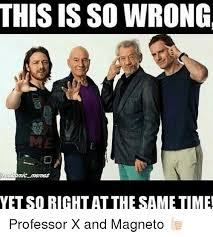 Magneto Meme - this is so wrong yetsoricht at the sa metme professor x and