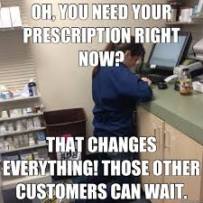 That Changes Everything Meme - oh you need your prescription right now that changes everything
