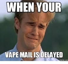 Mail Meme - when your vape mailisdelayed memes com vape meme on me me
