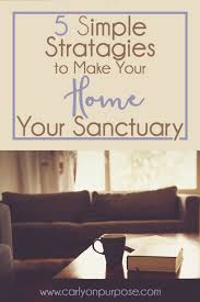 make your home 5 simple strategies to make your home your sanctuary mommy on