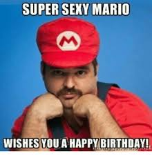 Happy Birthday Sexy Meme - super sexy mario wishes youa happy birthday birthday meme on me me