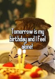 tomorrow is my birthday and i feel alone