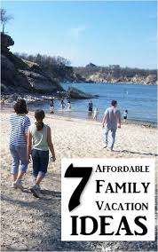 family vacation ideas on a budget seven affordable family vacation ideas