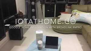 iotathome co google home integration with broadlink rmpro youtube