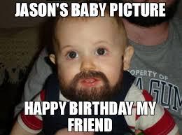 Meme Jason - jason s baby picture happy birthday my friend meme beard baby