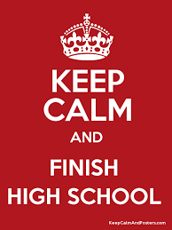 how can i finish high school keep calm and finish high school keep calm and posters generator