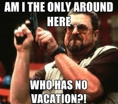 Meme Vacation - no vacation meme vacation best of the funny meme