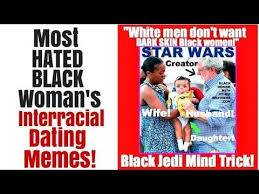 Most Hated Black Woman     s Swirl Dating Memes