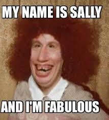 I Am Fabulous Meme - meme maker my name is sally and im fabulous