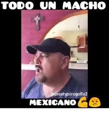 Meme Mexicano - to do un macho prostypiirugolfo2 mexicano meme on me me