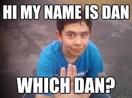 Hi My Name Is Meme - hi my name is dan which dan discus dan quickmeme